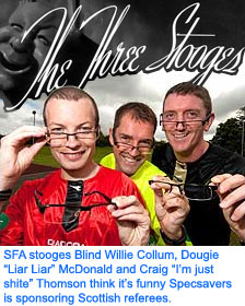 "SFA stooges Blind Willie Collum, Dougie ""Liar Liar"" McDonald and Craig ""I'm just shite"" Thomson"